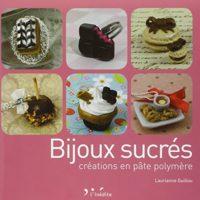 Livre Fimo - Bijoux sucrés : créations en pâte polymère de Laurianne Guillou